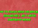 How to Flash MIUI on Bricked MI 3, Mi 4 with Fastboot Mode