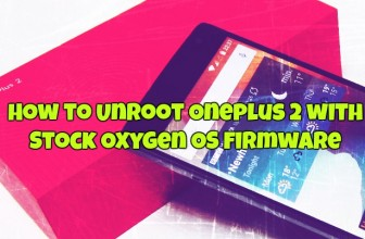 How to Unroot Oneplus 2 with Stock Oxygen OS Firmware