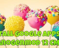 Download Google Apps on Cyanogenmod 12 CM12 Lollipop