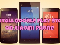 How to Manually Install Google Play Store on Xiaomi Phone, Mi3, Mi4, Redmi 1S