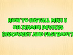 How to Install MIUI 8 on Xiaomi Devices (Recovery and Fastboot)