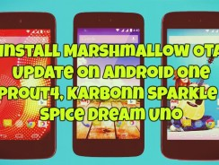 Install Marshmallow OTA Update on Android One Sprout4, Karbonn Sparkle V, Spice Dream Uno