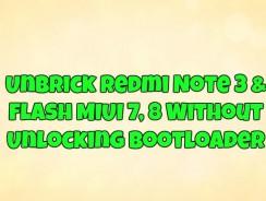 Unbrick Redmi Note 3 & Flash MIUI 7, 8 Without Unlocking Bootloader