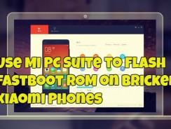 Use Mi PC Suite to Flash Fastboot ROM on Bricked Xiaomi Phones
