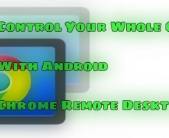 Control Your Whole Computer With Android – Chrome Remote Desktop App