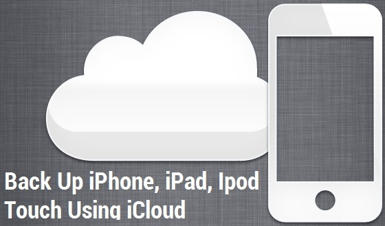 Back Up iPhone, iPad, iPod Touch Using iCloud