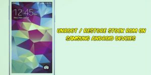 Unroot Restore Stock ROM on Samsung Android Devcies