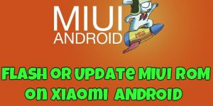 Flash or Update MIUI ROM on Xiaomi
