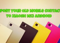Import Your Old Mobile Contacts to Xiaomi Mi3 Android