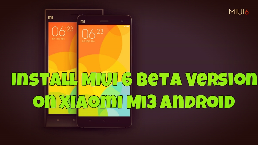 Install MIUI 6 Beta Version on Xiaomi Mi3 Android