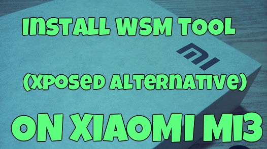 Install WSM TOOLS (Xposed Alternative) On Mi3