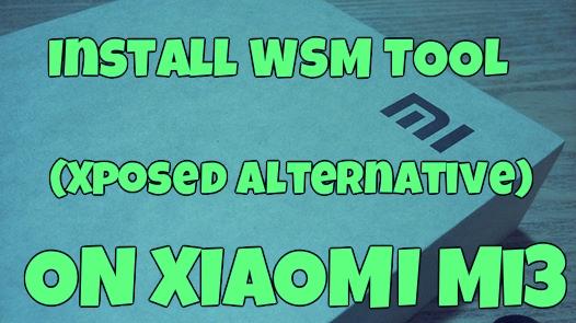 Install WSM TOOLS (Xposed Alternative) On Mi3