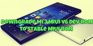 Downgrade Mi 3 MIUI v6 Developer ROM to Stable MIUI ROM