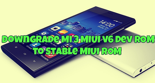 Downgrade Mi 3 MIUI v6 Developer ROM to Stable MIUI ROM