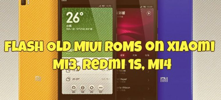 How to Flash Old MIUI ROMs on Xiaomi Mi3, Redmi 1s, Mi4
