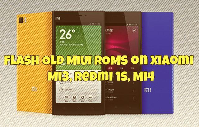 Flash Old MIUI ROMs on Xiaomi  Mi3, Redmi 1s, Mi4