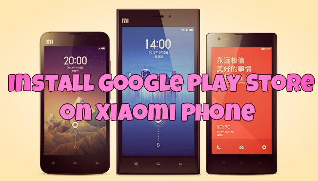 Install Google Play Store on Xiaomi Phone