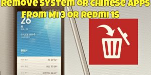 Remove System or Chinese Apps From Mi 3 or Redmi 1S