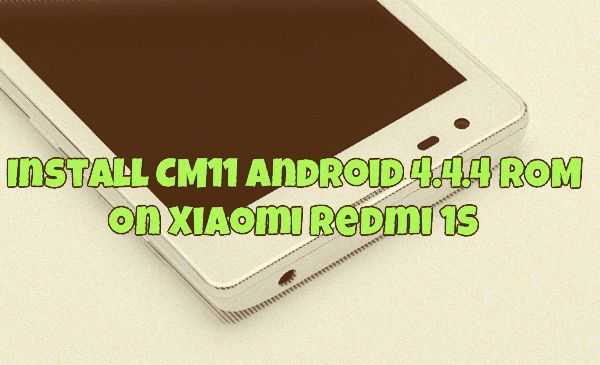 Install CM11 Android 4.4.4 ROM on Xiaomi Redmi 1S