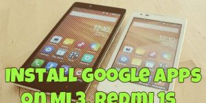 Install Google Apps (Play Store) on Mi 3, Redmi 1s