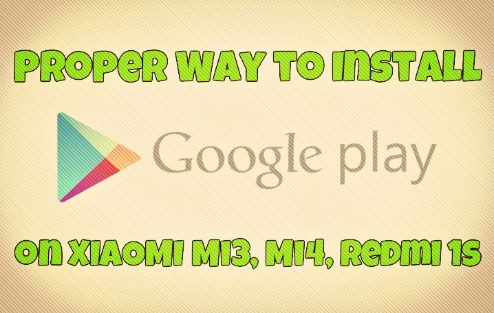 Proper Way to Install Google Play Store on Mi3, Mi4, Redmi 1s