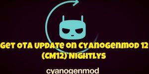 Get OTA Update on Cyanogenmod 12 (CM12) Nightlys