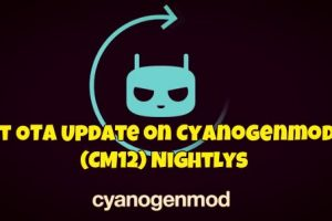 Get OTA Update on Cyanogenmod 12 (CM12) Nightlys