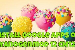 Install Google Apps on Cyanogenmod 12 CM12