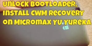 Unlock Bootloader, Install CWM Recovery on Micromax YU Yureka