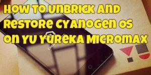 How to Unbrick and Restore Cyanogen OS on YU Yureka Micromax