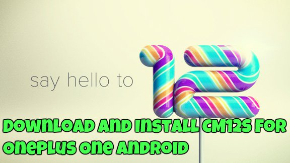 Download and Install CM12S For OnePlus One Android