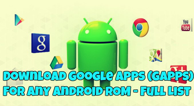 Download Google Apps (GApps) For Any Android ROM - Full List