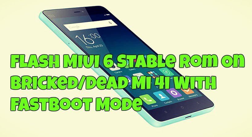 Flash MIUI 6 Stable Rom On Bricked Dead Mi 4i With Fastboot Mode