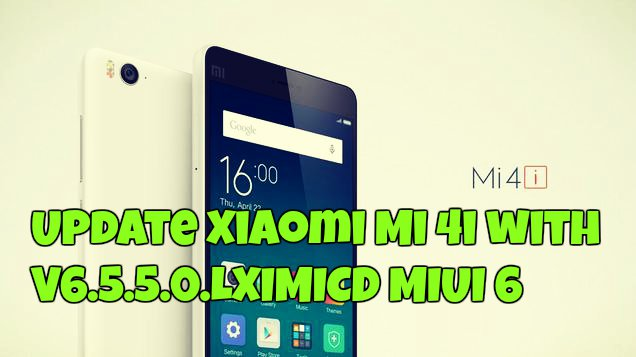 Update Xiaomi Mi 4i with V6 5 5 0 LXIMICD to Fix Overheating