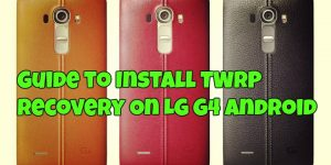 Guide to Install TWRP Recovery On LG G4 Android Mobile