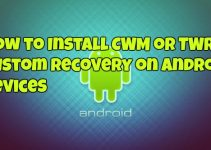 How to Install CWM or TWRP Custom Recovery on Android Devices