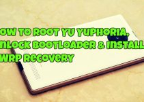 How to Root YU Yuphoria, Unlock Bootloader & Install TWRP Recovery