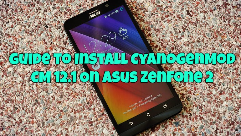 Guide to Install CyanogenMod CM 12.1 On Asus Zenfone 2