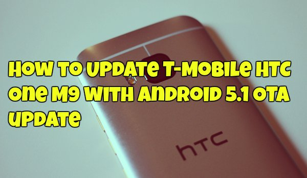 How to Update T-Mobile HTC One M9 with Android 5.1 OTA update