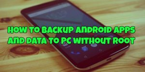 How to backup android apps and data to PC without Root