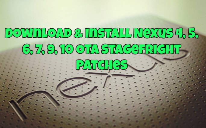 Download & Install Nexus 4, 5, 6, 7, 9, 10 OTA Stagefright Patches