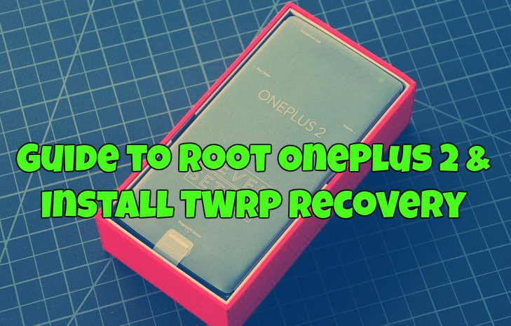 Guide to Root OnePlus 2 & Install TWRP Recovery