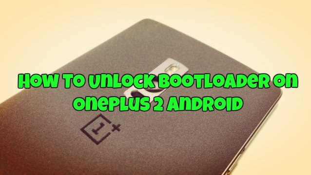 How To Unlock Bootloader on OnePlus 2 Android
