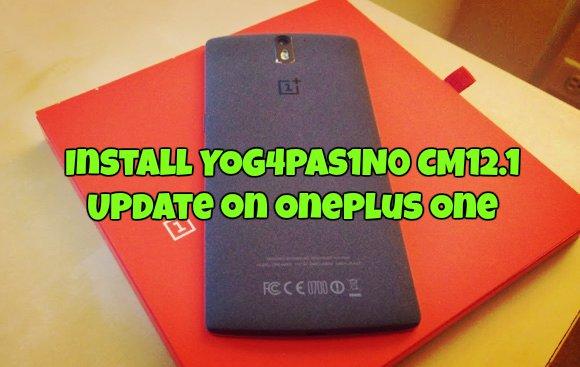 Install YOG4PAS1N0 CM12.1 Update on Oneplus One
