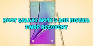 Root Galaxy Note 5 and Install TWRP recovery