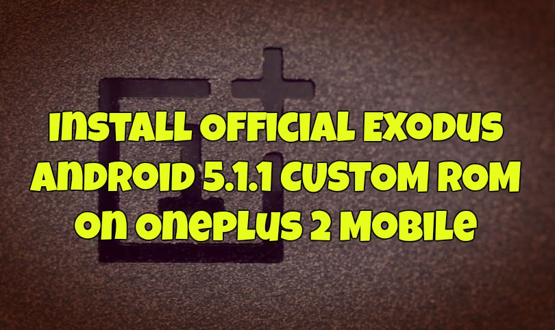Install Official Exodus Android 5.1.1 ROM on Oneplus 2 Mobile