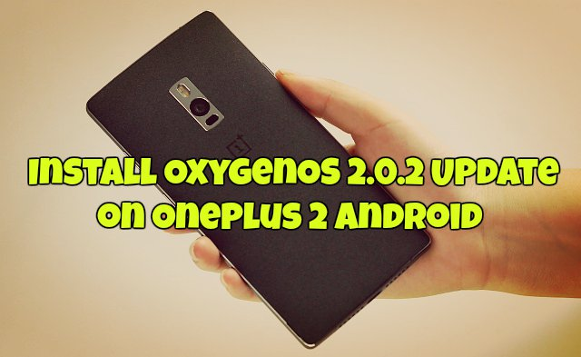Install OxygenOS 2.0.2 Update on OnePlus 2 Android