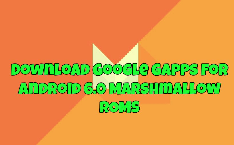 Download Google GApps for Android 6.0 Marshmallow ROMS