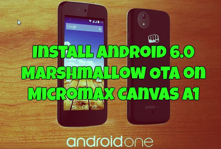 Install Android 6 0 Marshmallow OTA on Micromax Canvas A1