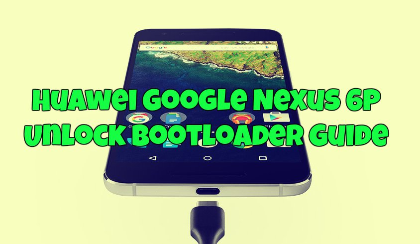 Huawei Google Nexus 6P Unlock Bootloader Guide